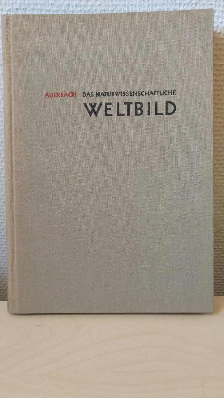 Das naturwissenschaftliche Weltbild: Auerbach, Felix: