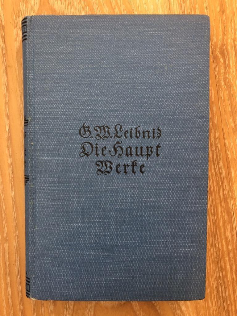 Die Hauptwerke. Zusammengefasst und übertragen von Gerhard: LEIBNIZ, (Gottfried Wilhelm).: