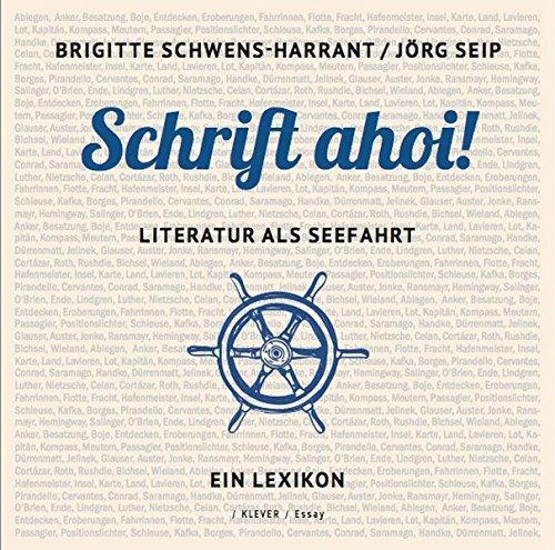Schrift ahoi!: Literatur als Seefahrt. Ein Lexikon - Schwens-Harrant, Brigitte und Jörg Seip