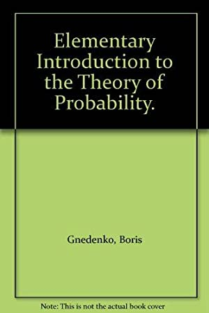 Elementary Introduction to the Theory of Probability.: Gnedenko, Boris and