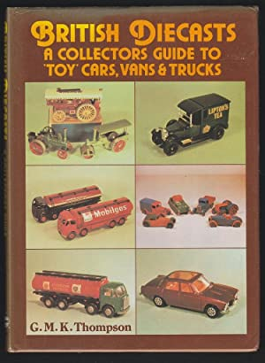 British Diecasts - A Collectors Guide to Toy Cars Vans & Trucks