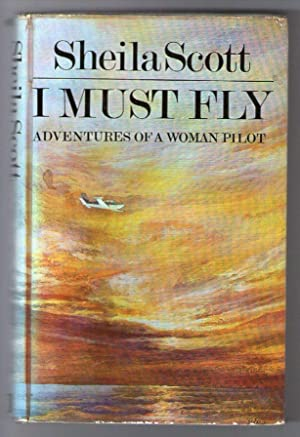 I Must Fly - Adventures of a Woman Pilot