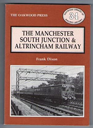 The Manchester South Junction & Altrincham Railway [Oakwood Library of Railway History]
