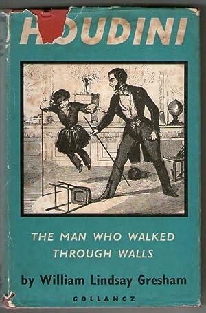Houdini - The Man Who Walked Through: William Lindsay Gresham