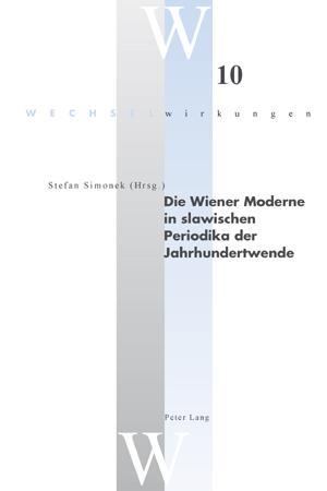 Die Wiener Moderne in slawischen Periodika der Jahrhundertwende: Simonek, Stefan Hrsg.