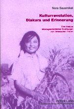 Kulturrevolution, Diskurs und Erinnerung Eine Analyse lebensgeschichtlicher Erzählungen von ...