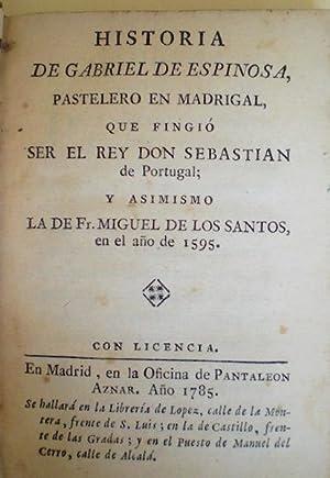 Historia de Gabriel de Espinosa, Pastelero en Madrigal, que fingio ser el Rey Don Sebastian de ...