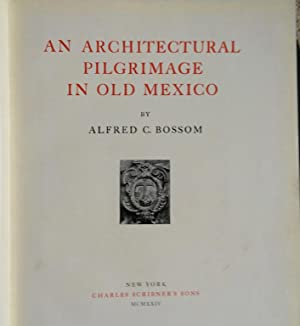 An Architectural Pilgrimage in Old Mexico.: Bossom, Alfred C.