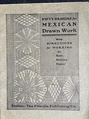 Fifty Designs for Mexican Drawn Work with Directions for Working [with] table cloth done in Mexic...