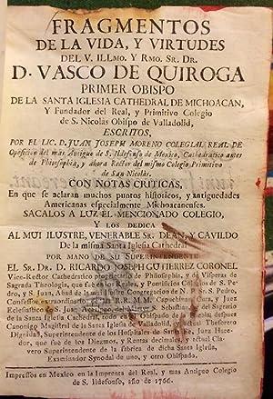Fragmentos de la vida, y virtudes del V. Illmo. y Rmo. Sr. Dr. D. Vasco de Quiroga Primer Obispo de...
