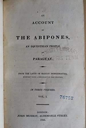 An Account of the Abipones, an Equestrian People of Paraguay, From the Latin of Martin Dobrizhoffer...