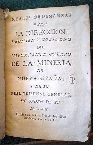 Reales Ordenanzas para la Direccion, Regimen y Gobierno del Importante Cuerpo de la Mineria de ...