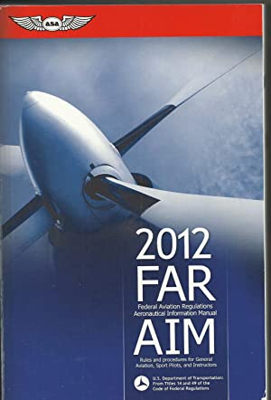 FAR/AIM: Federal Aviation Regulations Aeronautical Information Manual: Rules for Procedures for G...