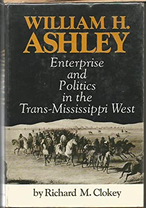 William H. Ashley: Enterprise and Politics in the Trans-Mississippi West