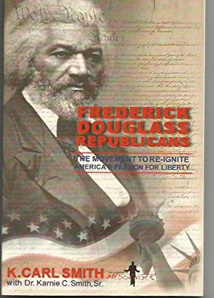 Frederick Douglass Republicans: The Movement to Re-Ignite: Smith, K. Carl,