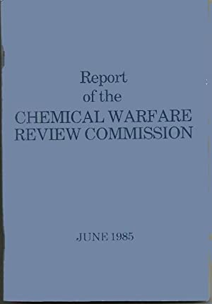 Report of the Chemical Warfare Review Commission, June, 1985