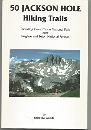 50 Jackson Hole Hiking Trails: Including Grand Teton National Park and Targhee and Teton National ...