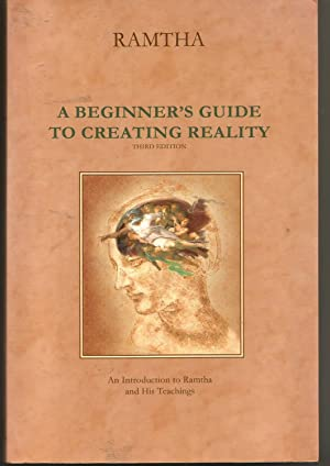 A Beginners Guide to Creating Reality 3rd: Ramtha
