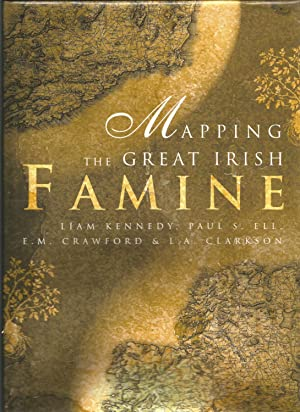 Mapping the Great Irish Famine: A Survey: Kennedy, Liam, et