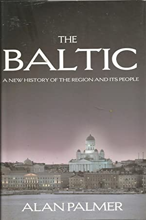 The Baltic: A New History of the: Palmer, Alan
