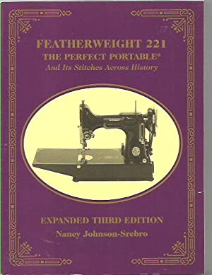 Featherweight 221 - The Perfect Portable: And: Johnson-Srebo, Nancy