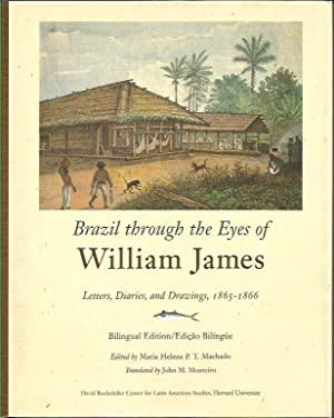 Brazil Through the Eyes of William James: Letters, Diaries, and Drawings, 1865-1866 (Bilingual Ed...