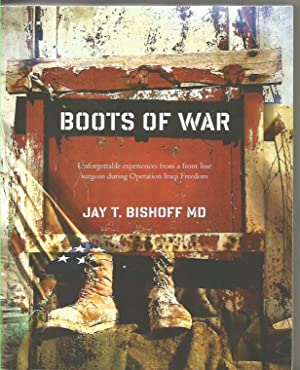 Boots of War: Unforgettable experiences from a front line surgeon during Operation Iraqi Freedom