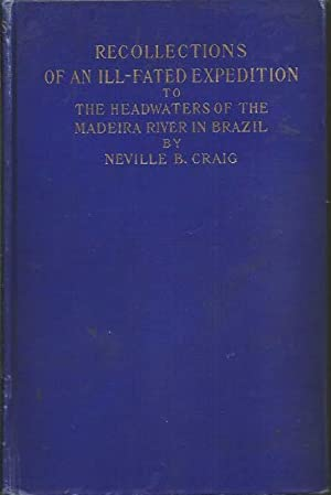 Recollections of an Ill-Fated Expedition to the Headwaters of the Madeira River in Brazil