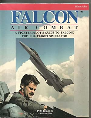Falcon Art Combat: A Fighter Pilot's Guide to falcon, the F-16 Flight Simulator