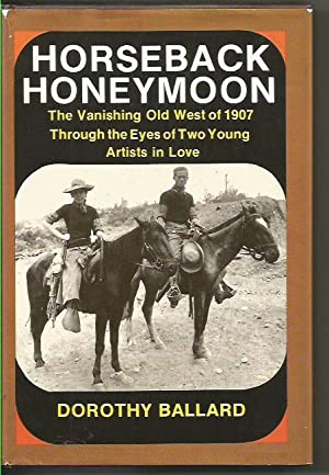 Horseback Honeymoon: The Vanishing Old West of 1907 Through the Eyes of Two Young Artists in Love