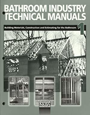Bathroom Industry Technical Manual: Vol. 1 - Building Materials, Construction and Estimating for ...