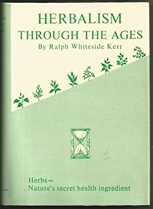 Herbalism Through the Ages: Kerr, Ralph Whiteside