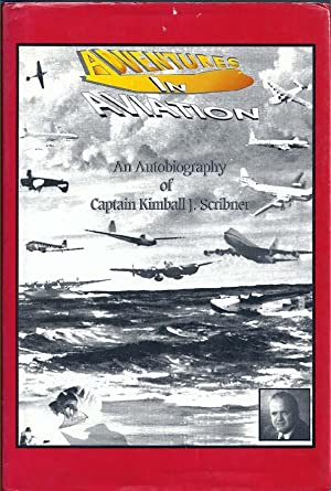 Adventures in Aviation: An Autobiography of Captain Kimball Scribner