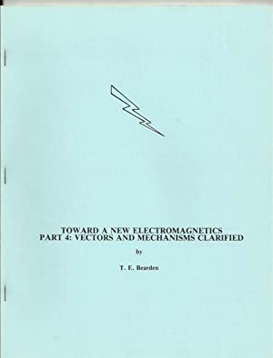 Toward a New Electromagnetics Part 4: Vectors: Bearden, T.E.