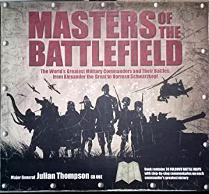 Masters of the Battlefield: The World's Greatest Military Commanders and Their Battles, from Alex...