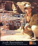 Digging for the Truth: One Man's Epic Adventure Exploring the World's Greatest Archaeological Mys...
