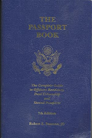The Passport Book:The Complete Guide to Offshore Residency, Dual Citizenship and Second Passports...