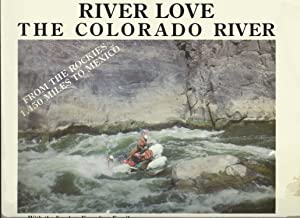 River Love: The Colorado River From the Rockies 1,450 Miles to Mexico