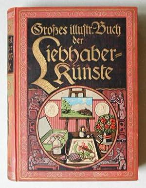 Das große Buch der Liebhaberkünste. Leicht fassliche und zuverlässige Anleitung zur...