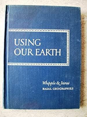 Using Our Earth: Whipple, Gertrude; James,
