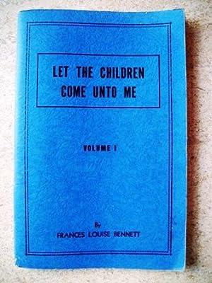 Let the Children Come Unto Me Volume: Bennett, Frances Louise