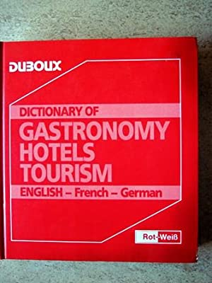 Dictionary of Gastronomy - Hotels - Tourism: English-French-German