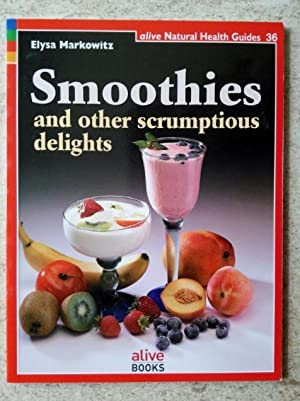 Smoothies: And Other Scrumptious Delights (Natural Health Guide)