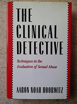 The Clinical Detective: Techniques in the Evaluation: Hoorwitz, Aaron Noah