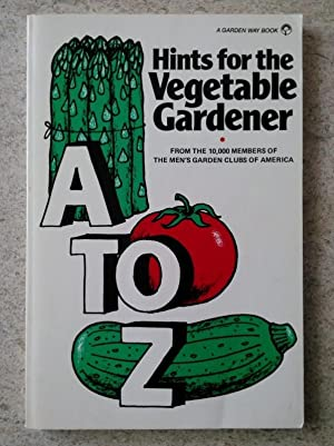 A to Z Hints for the Vegetable Gardener