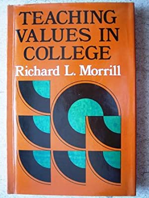 Teaching Values in College: Facilitating Development of: Morrill, Richard L.
