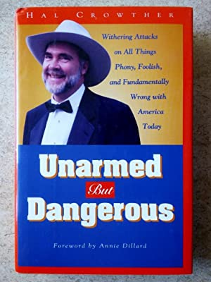 Unarmed but Dangerous: A Withering Attack on All Things Phony, Foolish, and Fundamentally Wrong W...