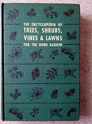The Encyclopedia of Trees, Shrubs, Vines and Lawns for the Home Garden