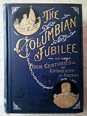 The Columbian Jubilee or Four Centuries of Catholicity in America Volume I