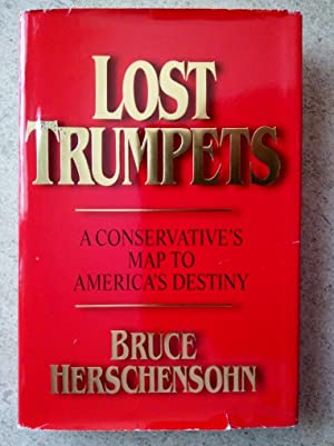 Lost Trumpets : A Conservative Map to: Herschensohn, Bruce
